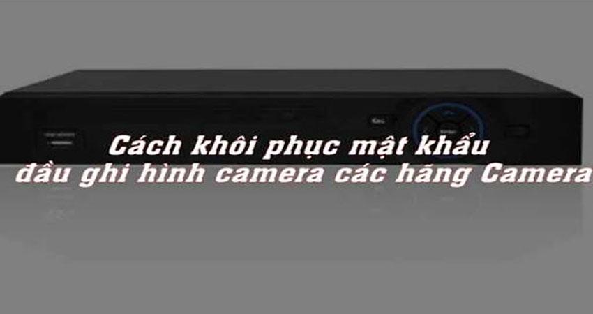 cach-khoi-phuc-mat-khau-dau-ghi-hinh-camera-cac-hang-camera-1
