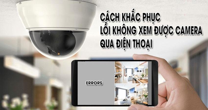 loi-khong-the-xem-duoc-camera-qua-dien-thoai-1